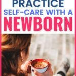 10 Ways to Practice Self-Care with a Newborn