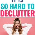 Why is Decluttering So Hard?